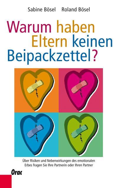Warum haben Eltern keinen Beipackzettel?; Über Risiken und Nebenwirkungen des emotionalen Erbes fragen Sie Ihre Partnerin oder Ihren Partner   ; Deutsch; durchg. zweifarb. -