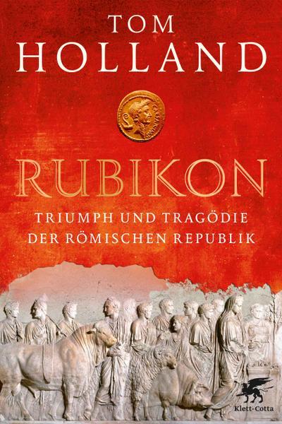 Rubikon: Triumph und Tragödie der Römischen Republik
