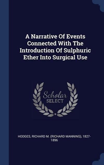 A Narrative of Events Connected with the Introduction of Sulphuric Ether Into Surgical Use