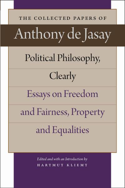 Political Philosophy, Clearly: Essays on Freedom and Fairness, Property and Equalities