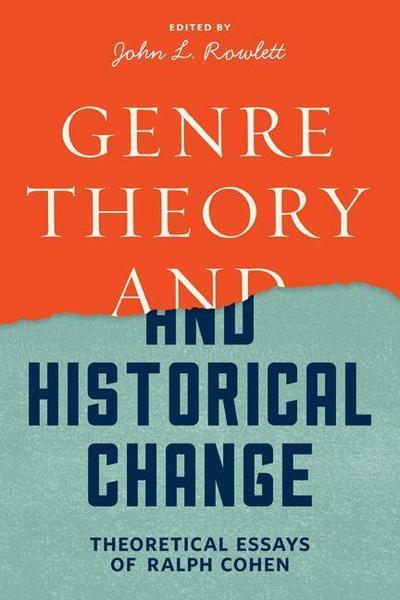Genre Theory and Historical Change: Theoretical Essays of Ralph Cohen