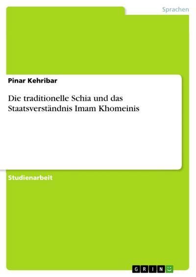 Die traditionelle Schia und das Staatsverständnis Imam Khomeinis