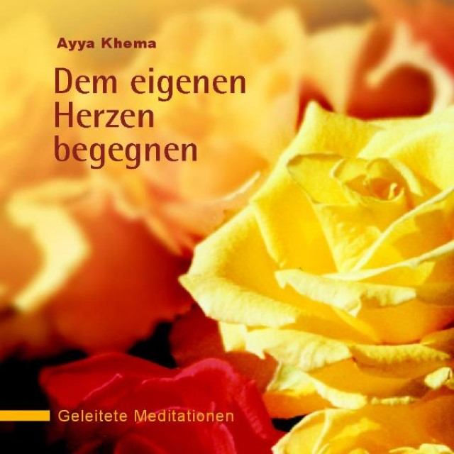 Dem eigenen Herzen begegnen. CD Ayya Khema