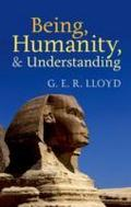 9780191625961 - G. E. R. Lloyd: Being, Humanity, and Understanding: Studies in Ancient and Modern Societies - Studies in Ancient and Modern Societies - Livre