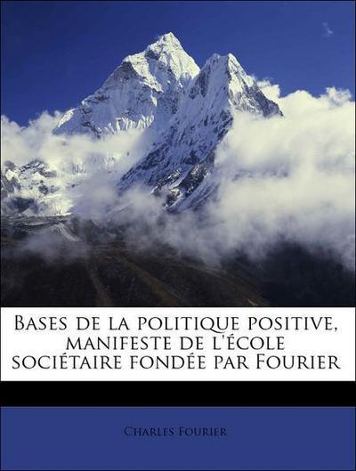Bases de la politique positive, manifeste de l'école sociétaire fondée par Fourier