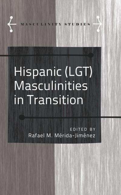 Hispanic (LGT) Masculinities in Transition