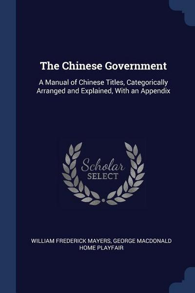 The Chinese Government: A Manual of Chinese Titles, Categorically Arranged and Explained, with an Appendix