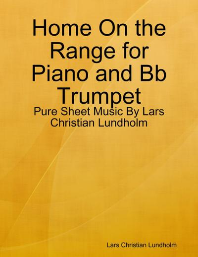 Home On the Range for Piano and Bb Trumpet - Pure Sheet Music By Lars Christian Lundholm