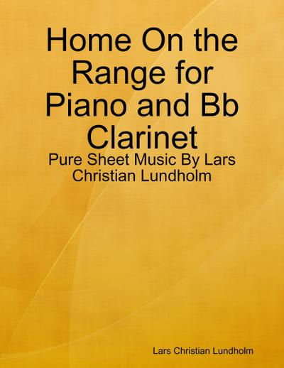 Home On the Range for Piano and Bb Clarinet - Pure Sheet Music By Lars Christian Lundholm
