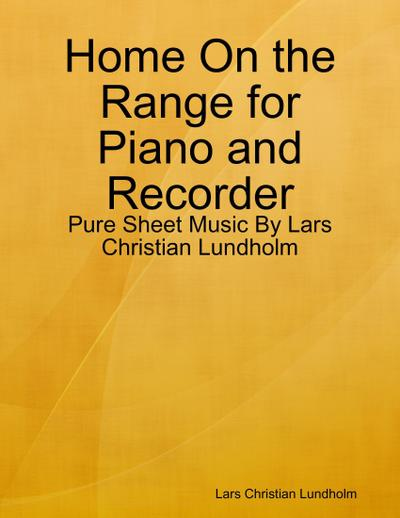 Home On the Range for Piano and Recorder - Pure Sheet Music By Lars Christian Lundholm