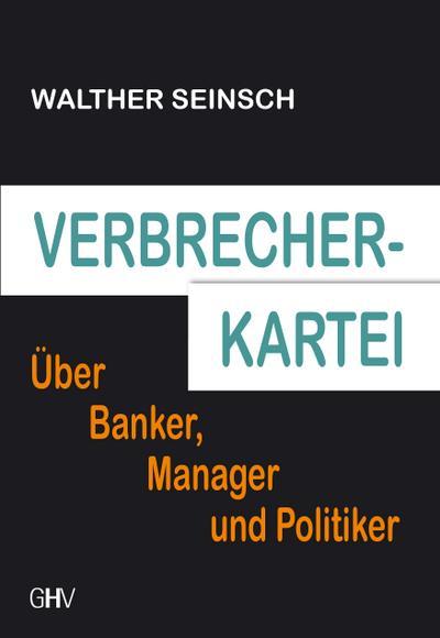Verbrecher-Kartei: Über Banker, Manager und Politiker