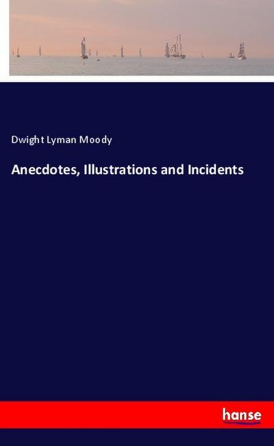 Anecdotes, Illustrations and Incidents