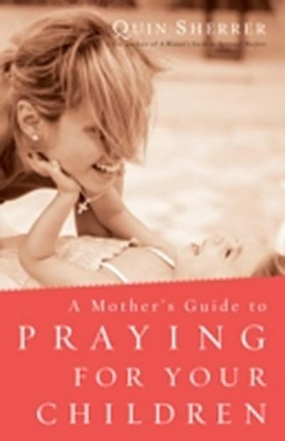 Mother's Guide to Praying for Your Children