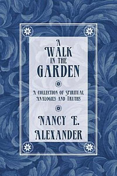 A Walk in the Garden: A Collection of Spiritual Analogies and Truths