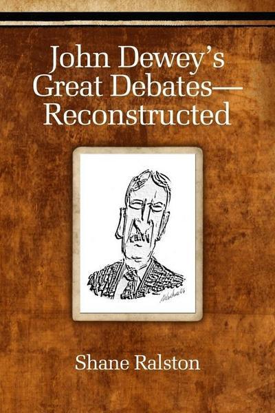 John Dewey's Great Debates - Reconstructed