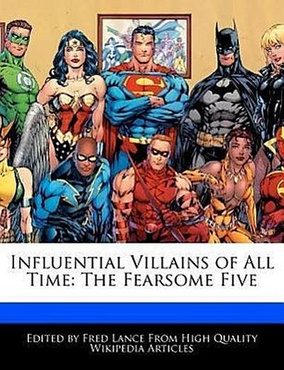 Influential Villains of All Time: The Fearsome Five