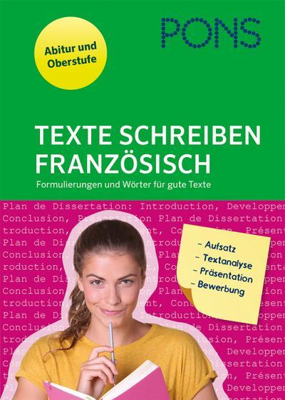 PONS Texte schreiben - Französisch: Formulierungen und Wörter für gute Texte: Aufsatz, Textanalyse, Präsentation, Bewerbung