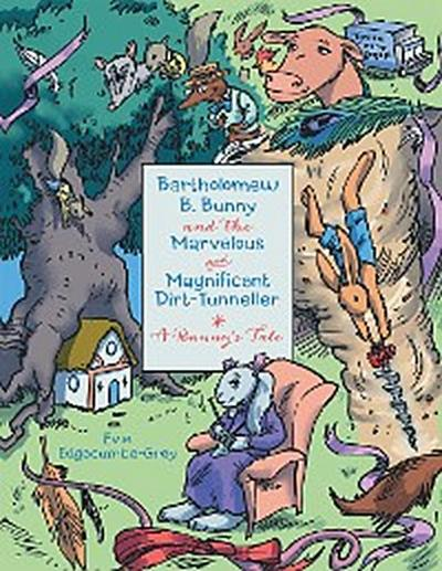Bartholomew B. Bunny and the Marvelous and Magnificent Dirt-Tunneller