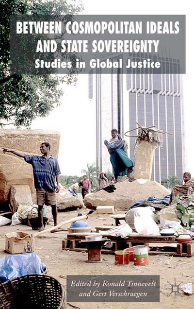 Between Cosmopolitan Ideals and State Sovereignty: Studies in Global Justice