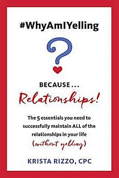 #WhyAmIYelling? Because...Relationships!