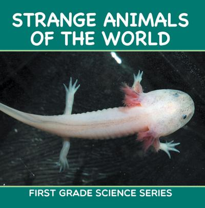 Strange Animals Of The World : First Grade Science Series