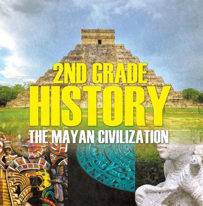 2nd Grade History: The Mayan Civilization