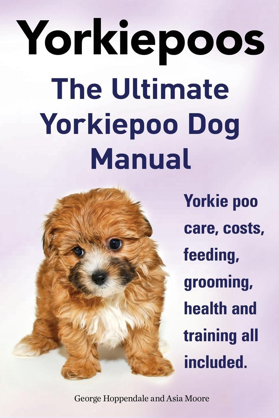 Yorkie Poos. the Ultimate Yorkie Poo Dog Manual. Yorkiepoo C ... 9781910410028