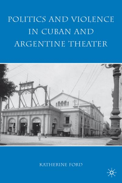 Politics and Violence in Cuban and Argentine Theater