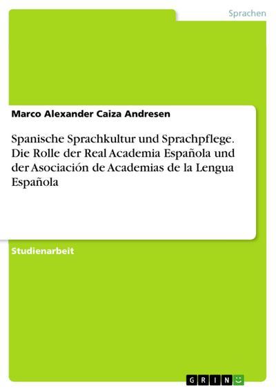 Spanische Sprachkultur und Sprachpflege: Die Rolle der Real Academia Española und der Asociación de Academias de la Lengua Española