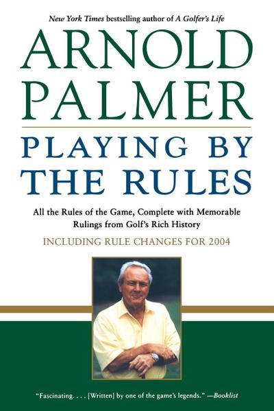 Playing by the Rules: All the Rules of the Game, Complete with Memorable Rulings From Golf's Rich History