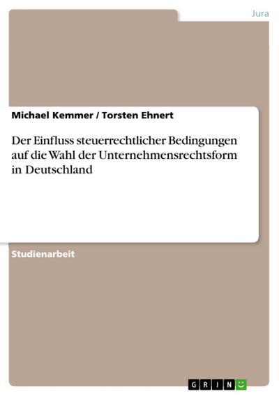 Der Einfluss steuerrechtlicher Bedingungen auf die Wahl der Unternehmensrechtsform in Deutschland
