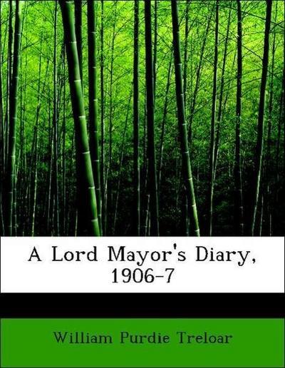 A Lord Mayor's Diary, 1906-7