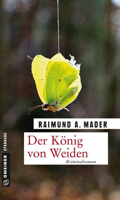 Der König von Weiden; Kriminalroman; Kriminalromane im GMEINER-Verlag; Deutsch