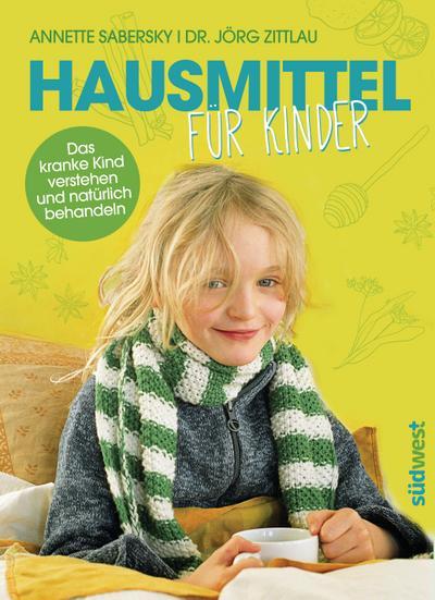 Hausmittel für Kinder; Das kranke Kind verstehen und natürlich behandeln; Deutsch; ca. 50 Farbfotos