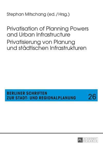Privatisation of Planning Powers and Urban Infrastructure. Privatisierung von Planung und städtischen Infrastrukturen