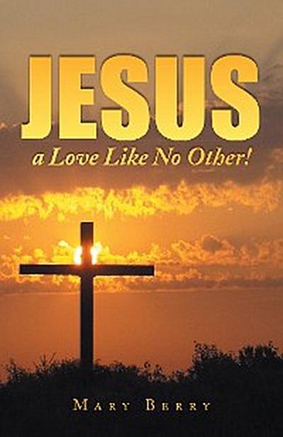 Jesus, a Love Like No Other!