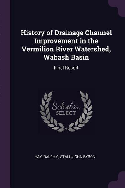 History of Drainage Channel Improvement in the Vermilion River Watershed, Wabash Basin: Final Report