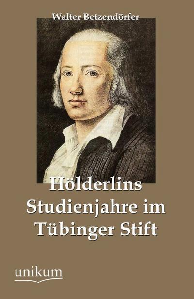 Hölderlins Studienjahre im Tübinger Stift