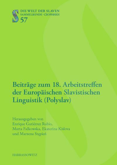 Beiträge zum 18. Arbeitstreffen der Europäischen Slavistischen Linguistik (Polyslav): 3.-5. September 2014, Budapest (Die Welt der Slaven)