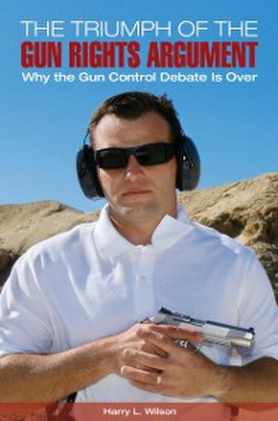 Triumph of the Gun-Rights Argument: Why the Gun Control Debate Is Over