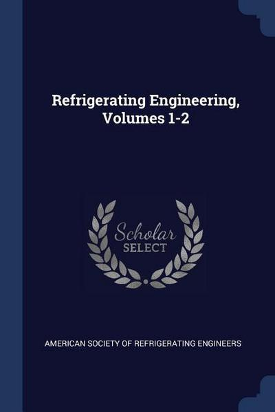 Refrigerating Engineering, Volumes 1-2