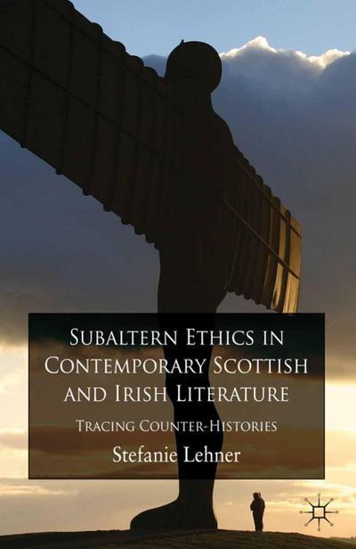Subaltern Ethics in Contemporary Scottish and Irish Literature