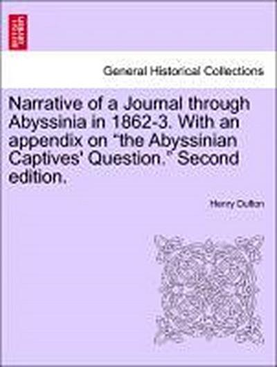 Narrative of a Journal through Abyssinia in 1862-3. With an appendix on