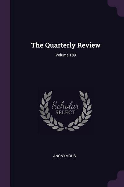 The Quarterly Review; Volume 189