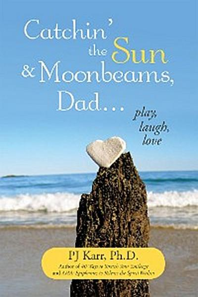 Catchin' the Sun and Moonbeams, Dad …