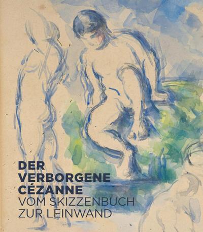 Der verborgene Cézanne; Vom Skizzenbuch zur Leinwand; Deutsch; 360 Illustr.