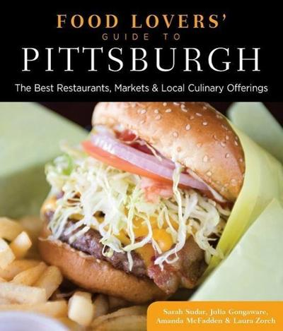 Food Lovers' Guide To(r) Pittsburgh: The Best Restaurants, Markets & Local Culinary Offerings