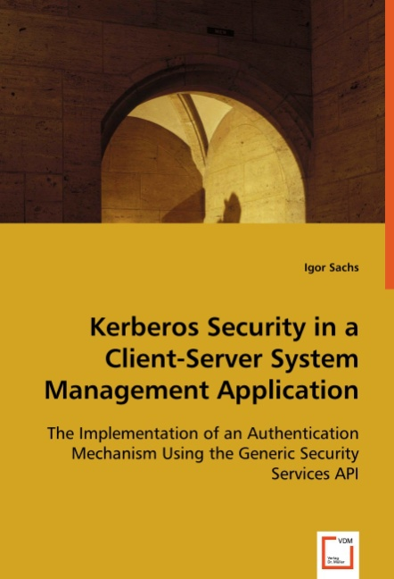 Igor Sachs / Kerberos Security in a Client-ServerSystem Mana ... 9783639033960