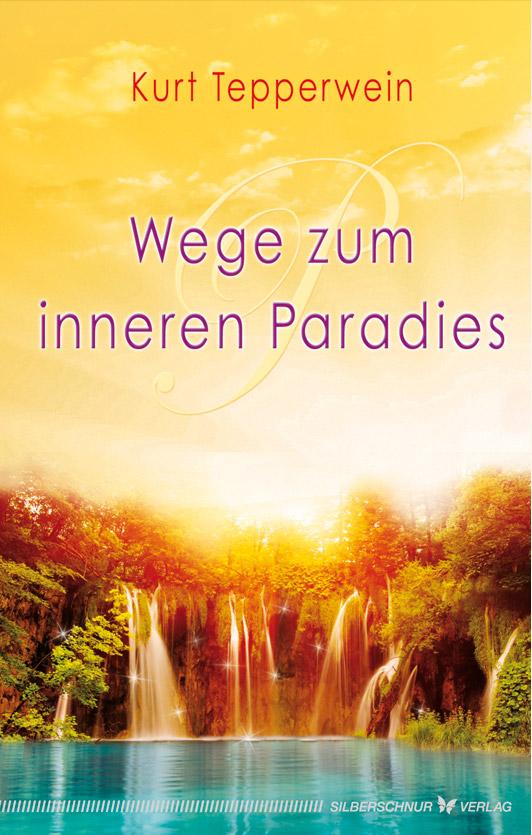 Wege zum inneren Paradies Kurt Tepperwein