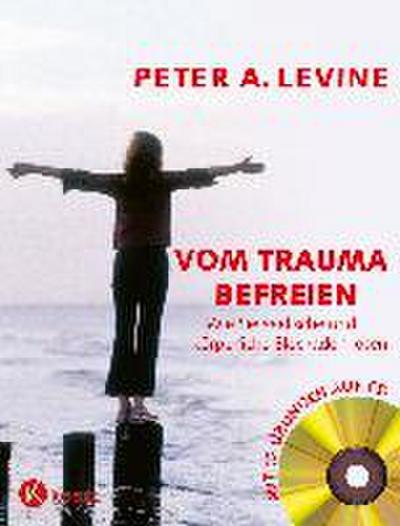 Vom Trauma befreien - Wie Sie seelische und körperliche Blockaden lösen (inkl. CD)